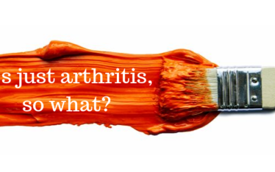 It's just arthritis – so what?